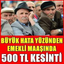 Emeklilerin Maaşı Bu Yanlış Yüzünden 500 Lira Eksik Yatıyor