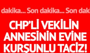 CHP'li vekil Eren Erdem'in annesinin evine kurşunlu taciz!