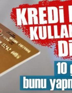 Kredi Kartı Kullananlar 10 İçinde Bunu Yapmazsanız...