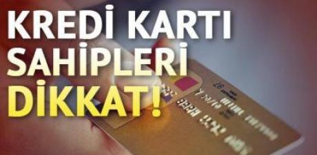 Kredi Kartı Kullananlar Dikkat! Bugün Son Gün...