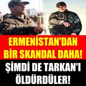 Ermenistan'dan bir skandal daha! Şimdi de Tarkan'ı vurdular