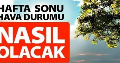 Hava Durumu Hafta Sonu Nasıl Olacak Ankara, İstanbul, İzmir